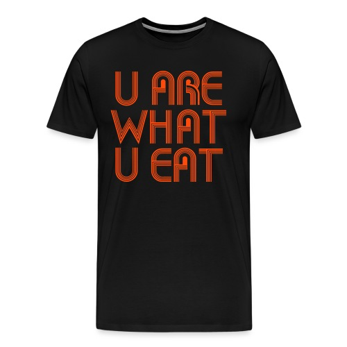 U Are What U Eat - Men's Premium T-Shirt