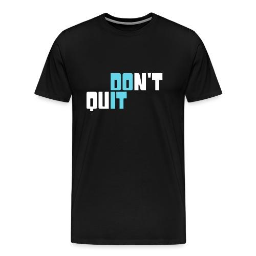 don't quit - Männer Premium T-Shirt