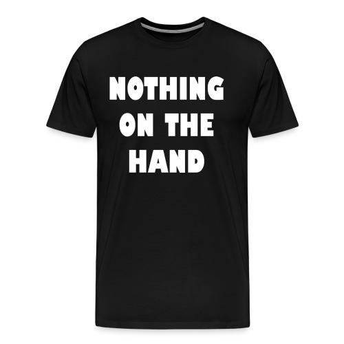 nothing on the hand wit - Mannen Premium T-shirt