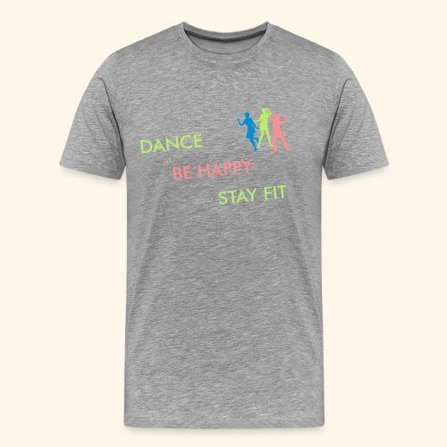 Dance - Be Happy - Stay Fit - Männer Premium T-Shirt