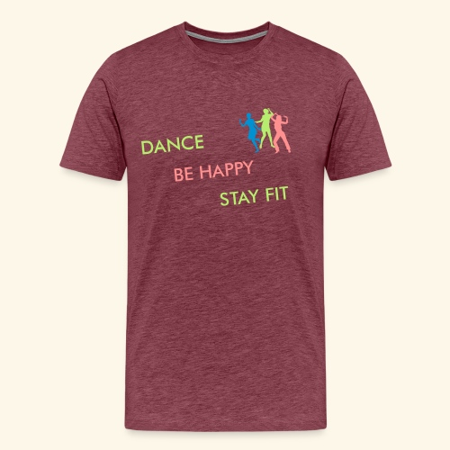 Dance - Be Happy - Stay Fit - Männer Premium T-Shirt