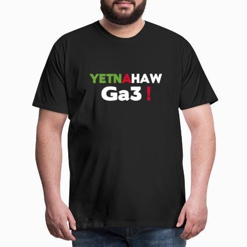 Yetnahaw ga3 ! - T-shirt Premium Homme