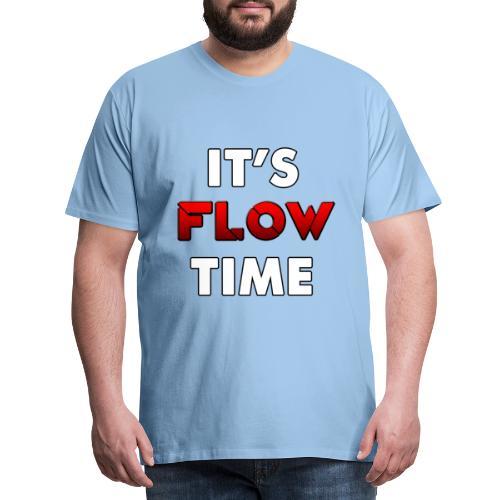 IT'S FLOW TIME - T-shirt Premium Homme