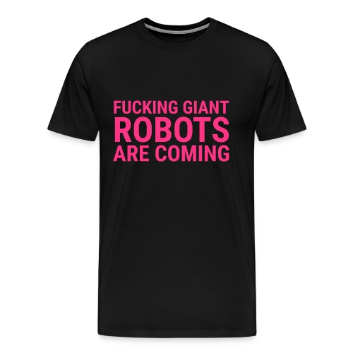 Giant Robots are Coming - Männer Premium T-Shirt