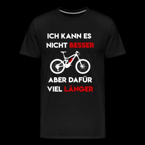 Nicht besser aber Länger - Ebike - EMTB - Pedelec - Männer Premium T-Shirt