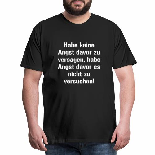 Habe keine Angst davor zu versagen habe Angst dav - Männer Premium T-Shirt