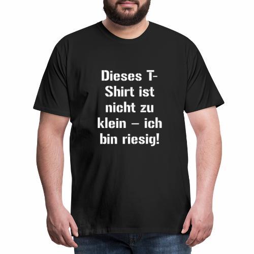 Dieses T Shirt ist nicht zu klein ich bin riesig - Männer Premium T-Shirt