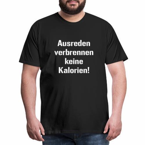 Ausreden verbrennen keine Kalorien powerlifting b - Männer Premium T-Shirt