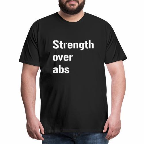strength over abs powerlifting bodybuilding weight - Männer Premium T-Shirt