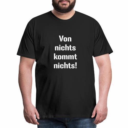 Von nichts kommt nichts powerlifting bodybuilding - Männer Premium T-Shirt