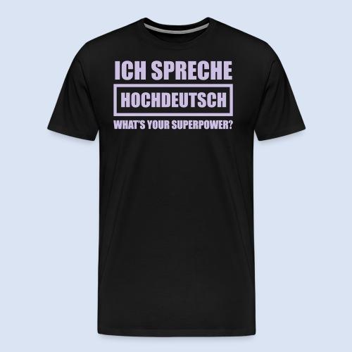 Ich spreche Hochdeutsch - GERMANY - DEUTSCHLAND - Männer Premium T-Shirt