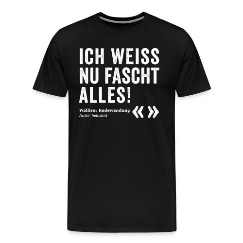 ICH WEISS NU FASCHT ALLES! - Männer Premium T-Shirt