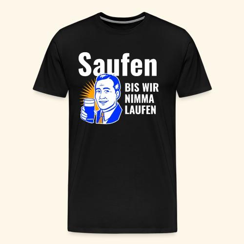 Saufen Bis Wir Nimma Laufen - Männer Premium T-Shirt
