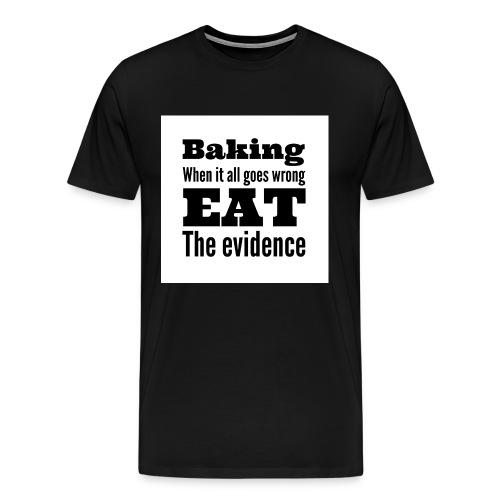 baking when it goes wrong - Men's Premium T-Shirt