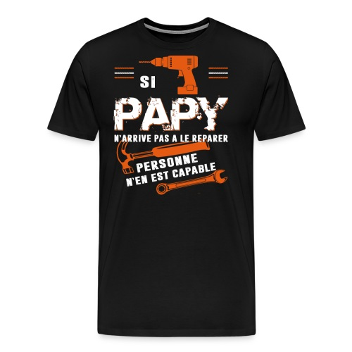 Grand Père T shirt- Si papy ne peut pas le réparer - T-shirt Premium Homme