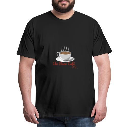 Un Buen Cafe - Camiseta premium hombre