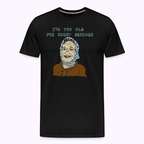 I'm too old for shirt design - Männer Premium T-Shirt