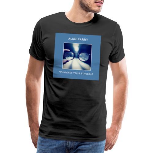 Whatever Your Struggle Alun Parry Official T-shirt - Men's Premium T-Shirt