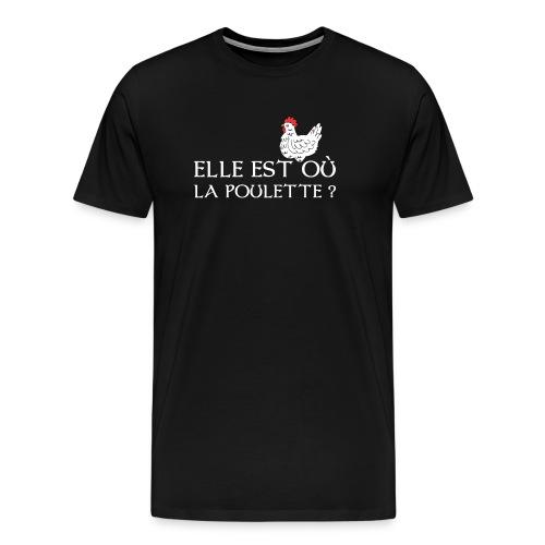 Elle est ou la poulette ? - T-shirt Premium Homme