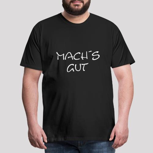 Mach´s gut - der Spruch - Männer Premium T-Shirt