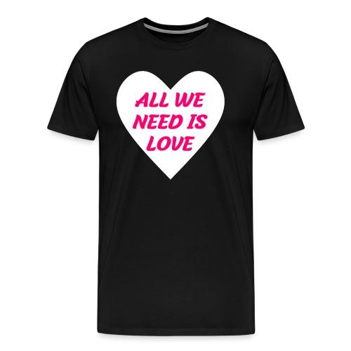 All we need is Love - Männer Premium T-Shirt