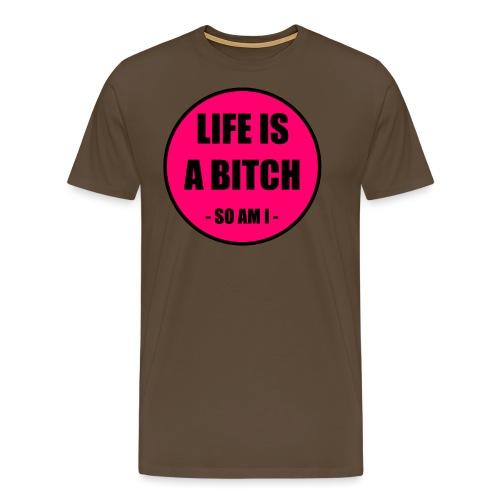 Life is a Bitch - Männer Premium T-Shirt