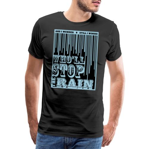 Who 'll stop the rain CCR inspired - Mannen Premium T-shirt