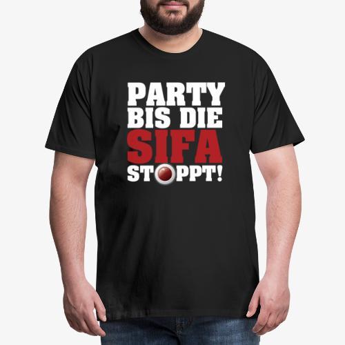 PARTY BIS DIE SIFA STOPPT 1 - Männer Premium T-Shirt