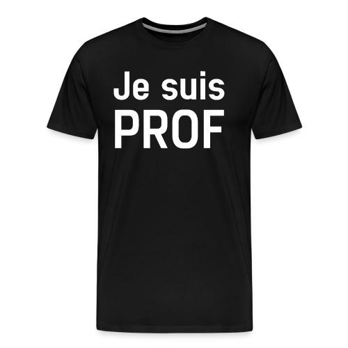 JE SUIS PROF - T-shirt Premium Homme