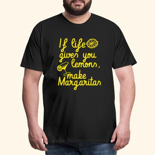 When life gives you lemons, make margaritas - Men's Premium T-Shirt