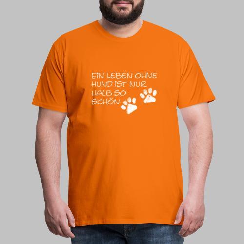 Ein Leben Ohne Hund Ist Nur Halb So Schön - Männer Premium T-Shirt