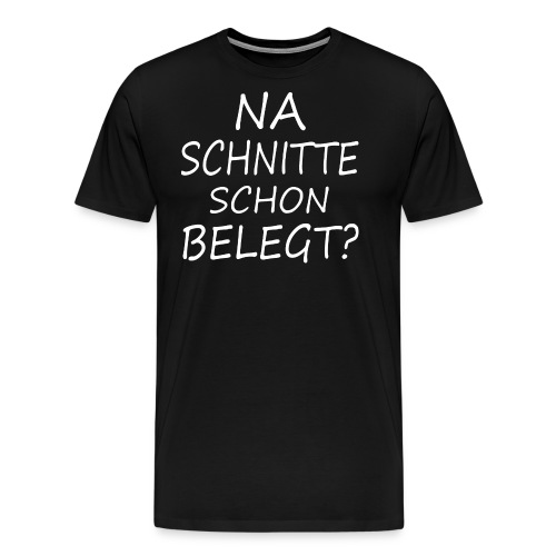 Na Schnitte schon belegt ? - Männer Premium T-Shirt