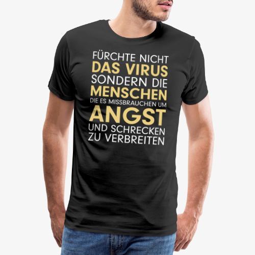 Fürchte nicht das Virus - Männer Premium T-Shirt