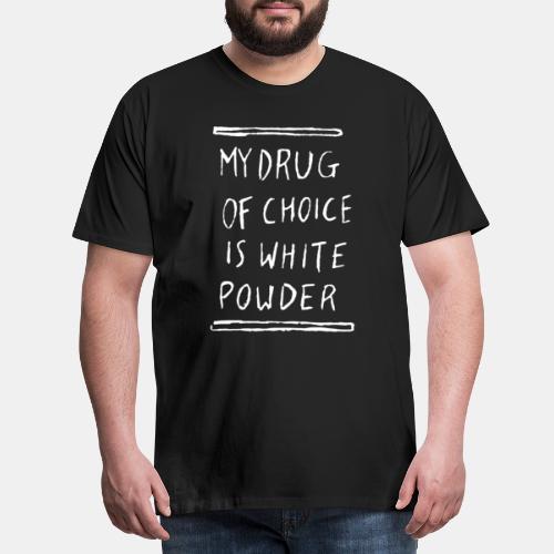 My drug of choice is white powder - Männer Premium T-Shirt