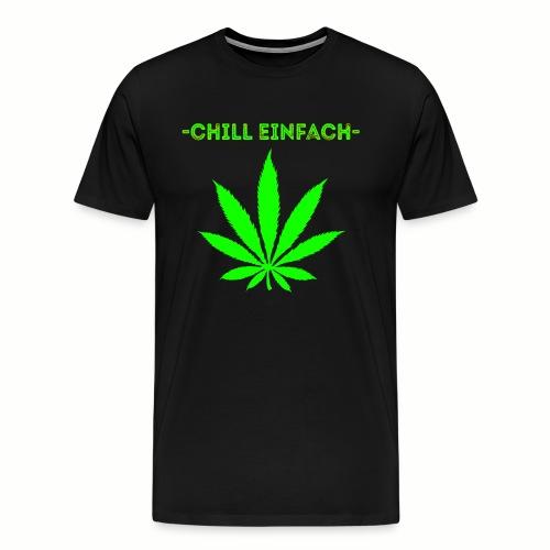chill einfach - Cannabis Gras Motiv - Männer Premium T-Shirt