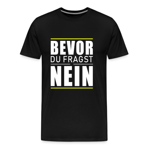 Bevor du fragst nein - Männer Premium T-Shirt