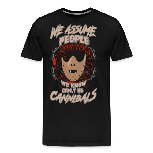 We assume people we know cant be cannibals - Premium T-skjorte for menn