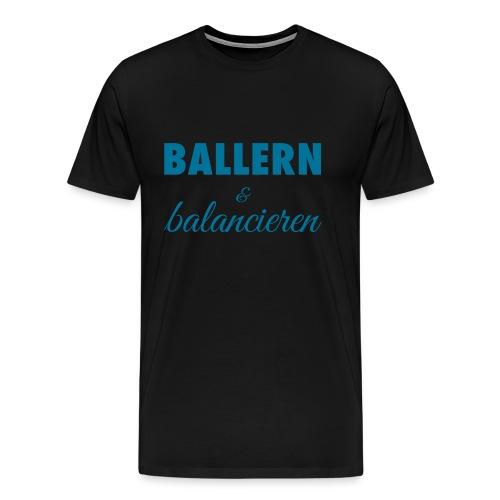 Ballern und balancieren! - Männer Premium T-Shirt