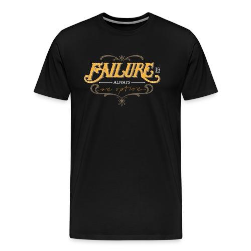 Failure is always an option - Männer Premium T-Shirt