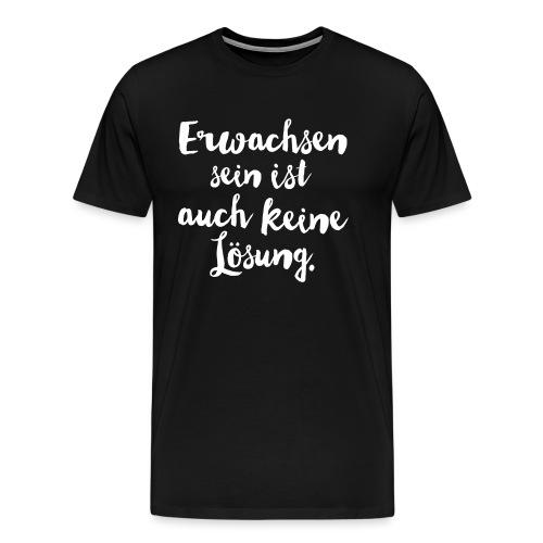 erwachsen sein - Männer Premium T-Shirt