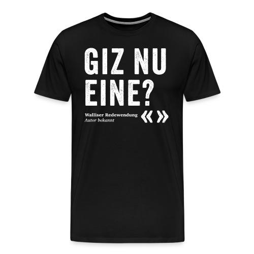 GIZ NU EINE? - Männer Premium T-Shirt