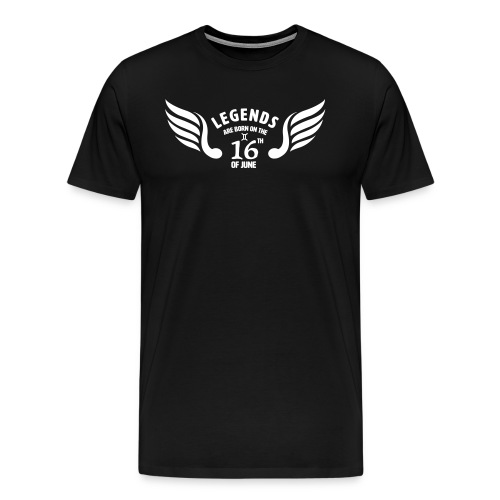 Legends are born on the 16th of june - Mannen Premium T-shirt