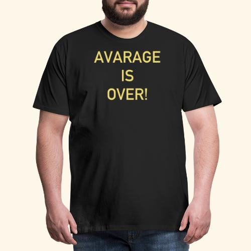 avarage is over - Premium-T-shirt herr