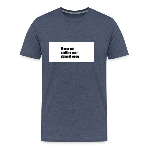 if your not smiling your doing it wong - Men's Premium T-Shirt