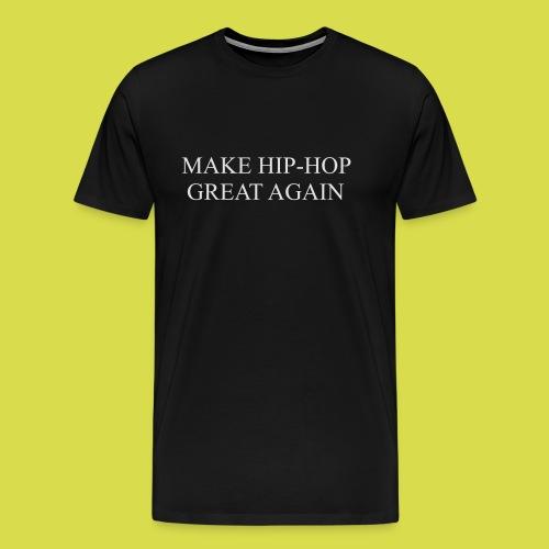 Make hip hop great again - Men's Premium T-Shirt