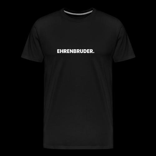 EHRENBRUDER-White - Männer Premium T-Shirt