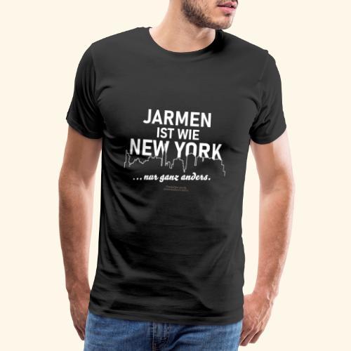 Jarmen 😁 ist wie New York ... nur ganz anders - Männer Premium T-Shirt