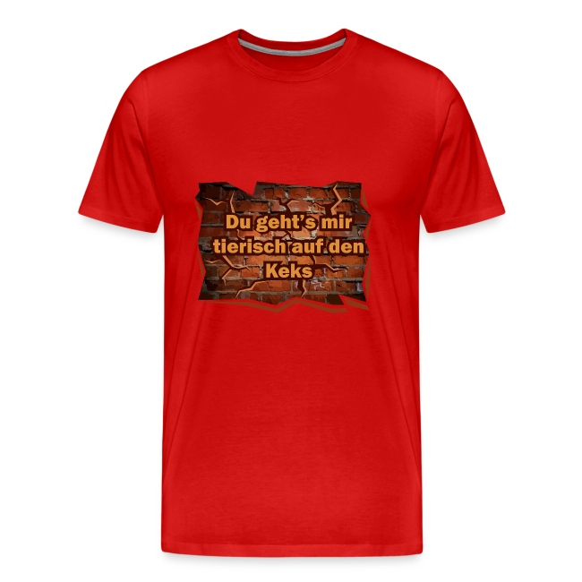 Du Gehts Mir Tierisch Auf Den Keks Spruch Sprüche Männer Premium T Shirt