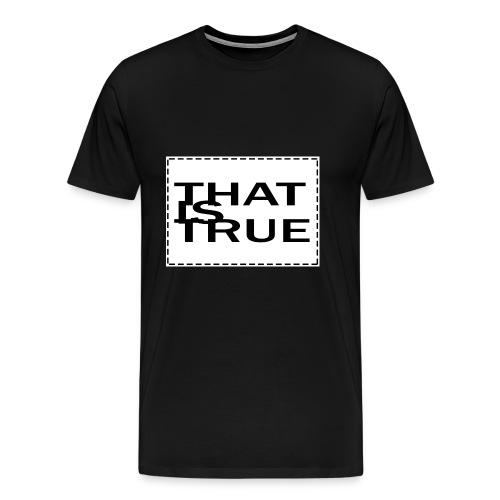 THATISTRUE - Men's Premium T-Shirt