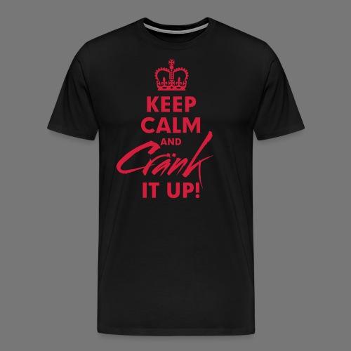 Keep Calm Cränk - Männer Premium T-Shirt